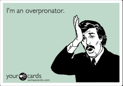I'm an overpronator.