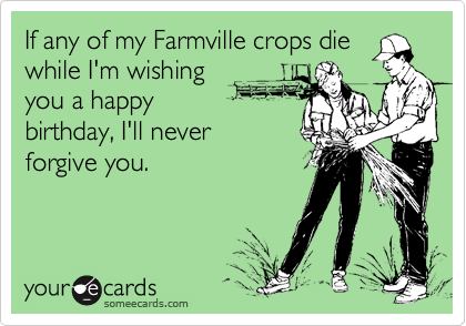 If Any Of My Farmville Crops Die While Im Wishing You A Happy