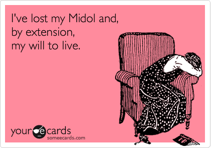 I've lost my Midol and, by extension, my will to live.