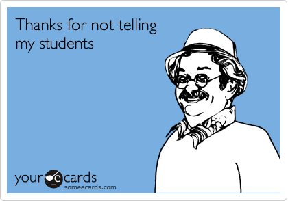 Thanks for not telling my students