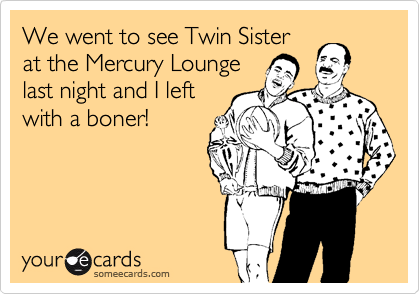 We went to see Twin Sister at the Mercury Lounge last night and I left with a boner!