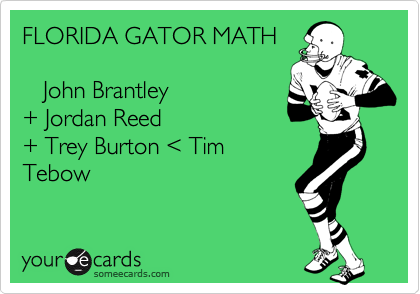 FLORIDA GATOR MATH      John Brantley  + Jordan Reed + Trey Burton %3C Tim Tebow