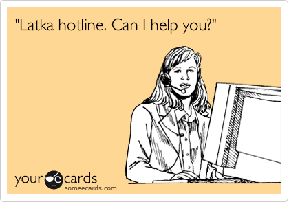 """Latka hotline. Can I help you?"""