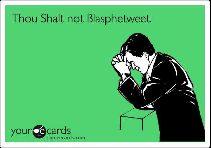 Thou Shalt not Blasphetweet.