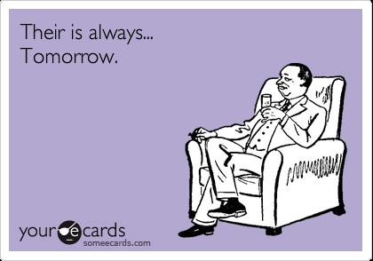Their is always... Tomorrow.