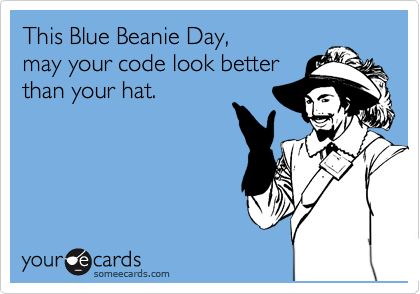 This Blue Beanie Day, may your code look better than your hat.