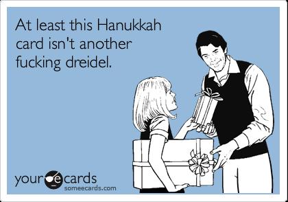 At least this Hanukkah card isn't another fucking dreidel.
