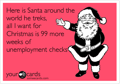 Here is Santa around the world he treks, all I want for Christmas is 99 more weeks of unemployment checks