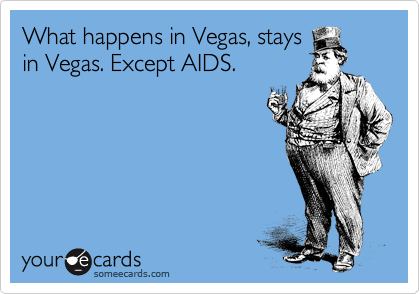 What happens in Vegas, stays in Vegas. Except AIDS.