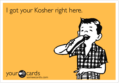 I got your Kosher right here.