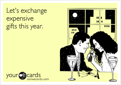 Let's exchange expensive gifts this year.