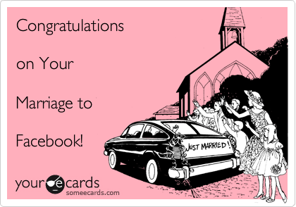 Congratulations  on Your  Marriage to  Facebook!