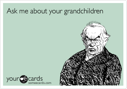 Ask me about your grandchildren
