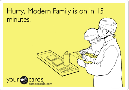 Hurry, Modern Family is on in 15 minutes.