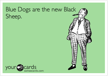 Blue Dogs are the new Black Sheep.