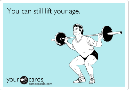 You can still lift your age.