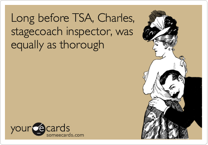 Long before TSA, Charles, stagecoach inspector, was equally as thorough