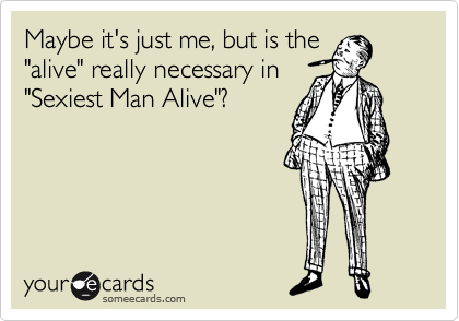 """Maybe it's just me, but is the """"alive"""" really necessary in """"Sexiest Man Alive""""?"""
