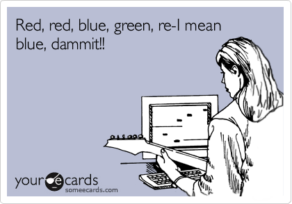 Red, red, blue, green, re-I mean blue, dammit!!