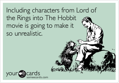 Including characters from Lord of the Rings into The Hobbit movie is going to make it so unrealistic.