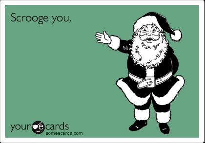 Scrooge you.