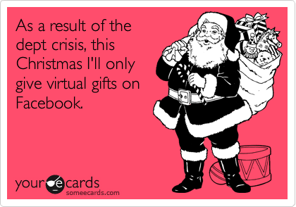 As a result of the  dept crisis, this Christmas I'll only give virtual gifts on Facebook.