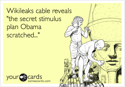 """Wikileaks cable reveals """"the secret stimulus plan Obama scratched..."""""""
