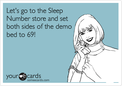 Let's go to the Sleep Number store and set both sides of the demo bed to 69!
