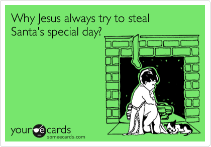 Why Jesus always try to steal Santa's special day?