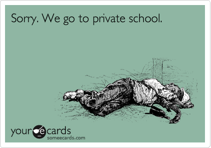 Sorry. We go to private school.
