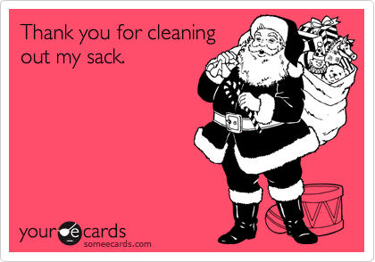 Thank you for cleaning out my sack.