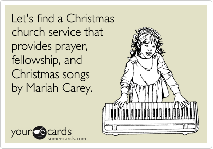 Let's find a Christmas church service that provides prayer,  fellowship, and Christmas songs by Mariah Carey.