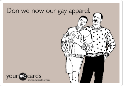 Don we now our gay apparel.