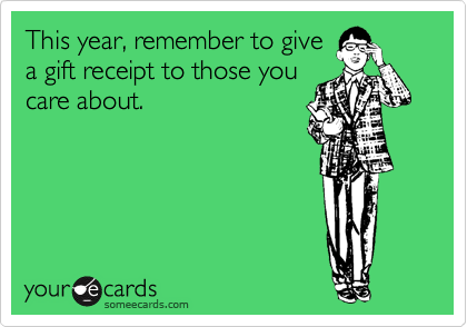 This year, remember to give a gift receipt to those you care about.