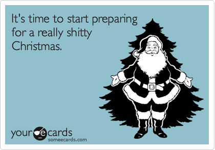 It's time to start preparing for a really shitty Christmas.