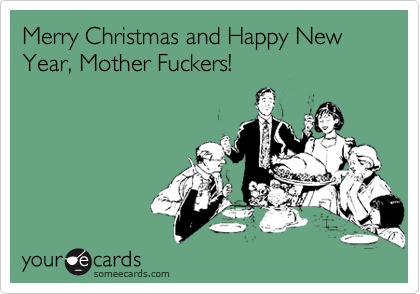 Merry Christmas And Happy New Year, Mother Fuckers! | Christmas ...