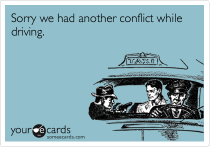 Sorry we had another conflict while driving.