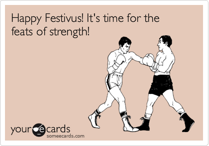 Happy festivus its time for the feats of strength seasonal ecard happy festivus its time for the feats of strength m4hsunfo