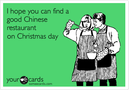 I hope you can find a good Chinese restaurant on Christmas day