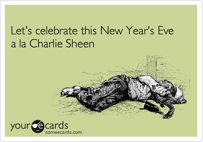 Let's celebrate this New Year's Eve a la Charlie Sheen