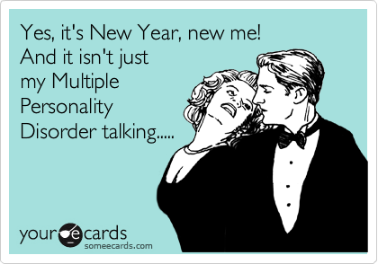 Yes, it's New Year, new me! And it isn't just  my Multiple Personality Disorder talking.....