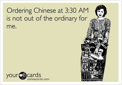 Ordering Chinese at 3:30 AM is not out of the ordinary for me.