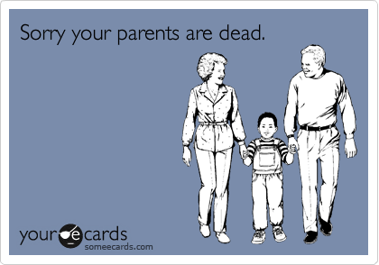 Sorry Your Parents Are Dead Apology Ecard
