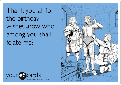 Thank You All For The Birthday Wishesnow Who Among Shall Felate