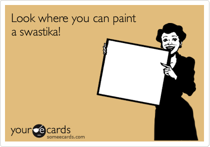 Look where you can paint a swastika!
