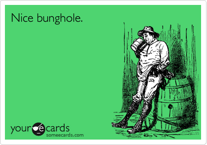 Nice bunghole.