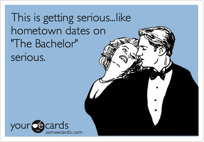 "This is getting serious...like hometown dates on  ""The Bachelor"" serious."