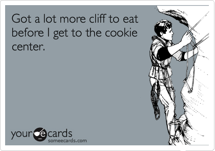 Got a lot more cliff to eat before I get to the cookie center.