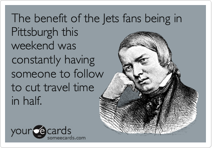 The benefit of the Jets fans being in Pittsburgh this weekend was constantly having someone to follow to cut travel time in half.