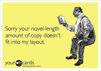 Sorry your novel-length amount of copy doesn't  fit into my layout.